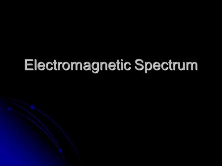 <strong>Electromagnetic</strong> Spectrum. Quantum Mechanics At the conclusion of our time together, you should be able to:  Define the EMS (<strong>electromagnetic</strong> spectrum.