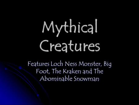 Mythical Creatures Features Loch Ness Monster, Big Foot, The Kraken and The Abominable Snowman.