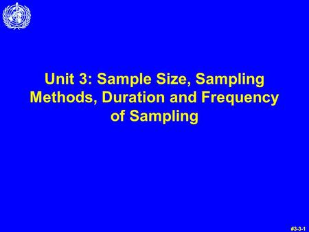 Unit 3: Sample Size, Sampling Methods, Duration and Frequency of Sampling #3-3-1.