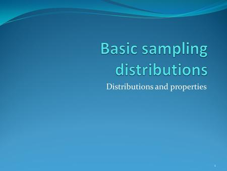 Distributions and properties 1. Sampling Distributions In modern SPC, we concentrate on the process and use sampling to tell us about the current state.