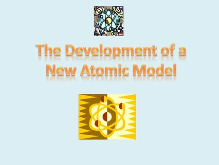 The Development of a New Atomic Model.