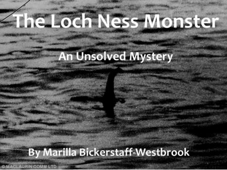 a report on the loch ness monster mystery in scotland Mystery of the loch ness monster some people believe that deep in the loch ness lake of scotland lives a mysterious sea monster the monster of loch ness reported.