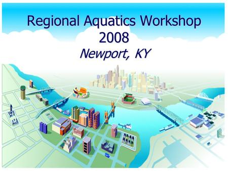 Regional Aquatics Workshop 2008 Newport, KY. Where? Northern Kentucky is in the heart of the United States. It is located in the tri-state region of Indiana,