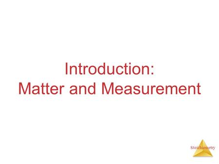 Stoichiometry Introduction: Matter and Measurement.