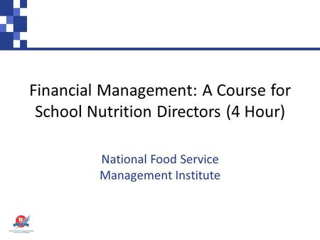 Financial Management: A Course for School Nutrition Directors (4 Hour) National Food Service Management Institute.