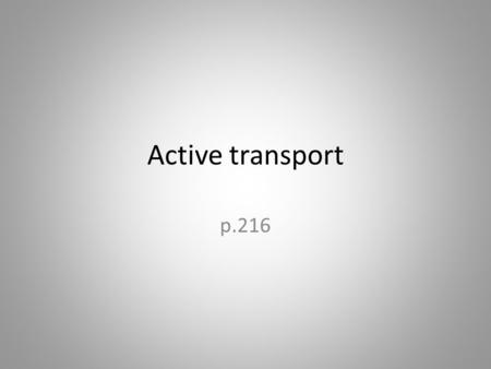 Active transport p.216.