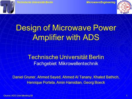 Design of Microwave Power Amplifier with ADS Technische Universität Berlin Fachgebiet Mikrowellentechnik Daniel Gruner, Ahmed Sayed, Ahmed Al Tanany,