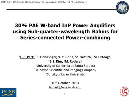 2013 IEEE Compound Semiconductor IC Symposium, October 13-15, Monterey, C 30% PAE W-band InP Power Amplifiers using Sub-quarter-wavelength Baluns for Series-connected.