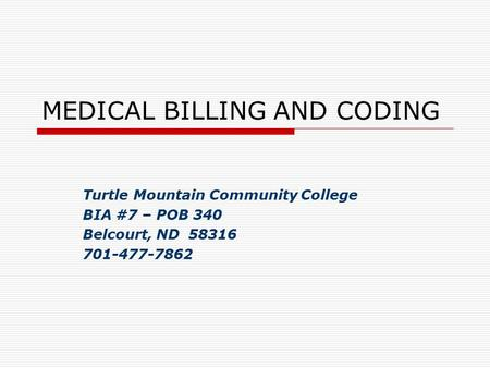 MEDICAL BILLING AND CODING Turtle Mountain Community College BIA #7 – POB 340 Belcourt, ND 58316 701-477-7862.