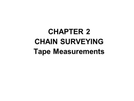 CHAPTER 2 CHAIN SURVEYING Tape Measurements