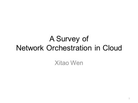 A Survey of Network Orchestration in Cloud Xitao Wen 1.