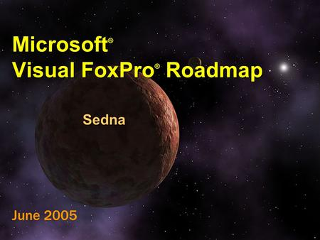 Microsoft ® Visual FoxPro ® Roadmap Sedna June 2005.