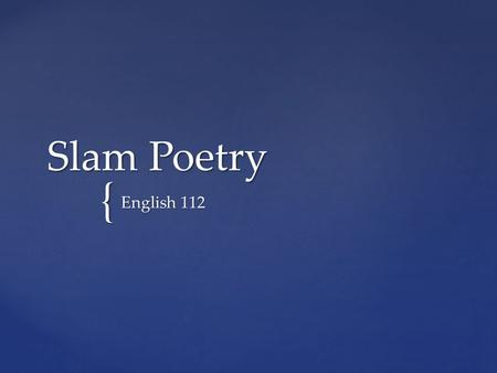 { Slam Poetry English 112. Slam poetry is a movement which became popular in the 1990s. Slam poetry places an emphasis on the performance element of poetry.