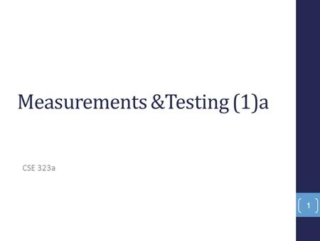 Measurements &Testing (1)a CSE 323a 1. Grading Scheme 50Semester work 50Lab exam 50Final exam 150Total Course webpage