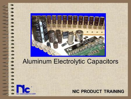 Aluminum Electrolytic Capacitors NIC PRODUCT TRAINING.