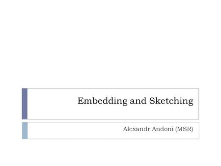 Embedding and Sketching Alexandr Andoni (MSR). Definition by example  Problem: Compute the diameter of a set S, of size n, living in d-dimensional ℓ.