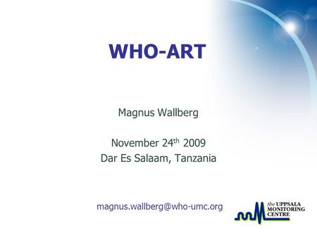 Magnus Wallberg November 24 th 2009 Dar Es Salaam, Tanzania WHO-ART.