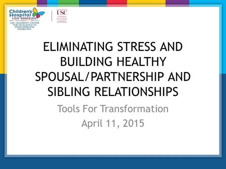 ELIMINATING STRESS AND BUILDING HEALTHY SPOUSAL/PARTNERSHIP AND SIBLING RELATIONSHIPS Tools For Transformation April 11, 2015.