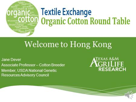 Jane Dever Associate Professor – Cotton Breeder Member, USDA National Genetic Resources Advisory Council Welcome to Hong Kong.