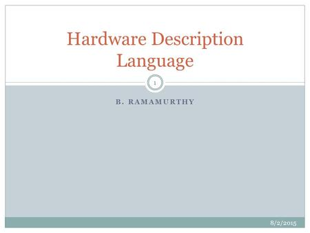 B. RAMAMURTHY Hardware Description Language 8/2/2015 1.
