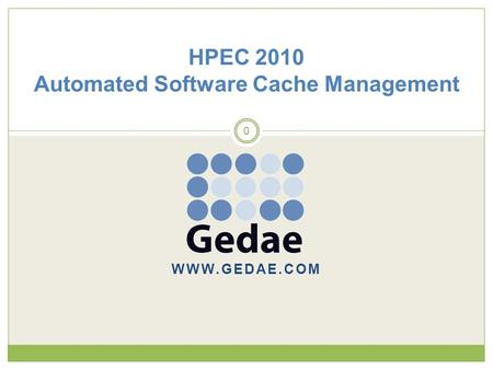 WWW.GEDAE.COM 0 HPEC 2010 Automated Software Cache Management.