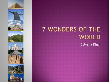 7 wonders of the world Sylvana Khan.