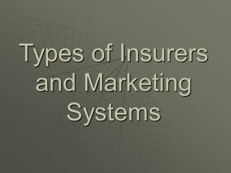 Types of Insurers and Marketing Systems
