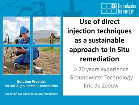 Solution Provider bij bodemsanering Leading in soil and groundwater remediation Solution Provider for soil & groundwater remediation Leading in soil and.