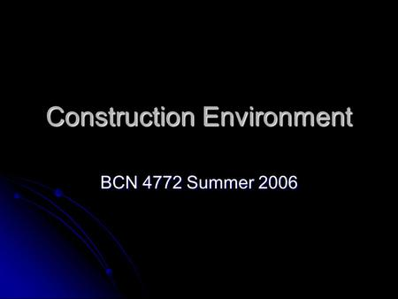 Construction Environment BCN 4772 Summer 2006. Residential 2006 National Median price $210,500 Median price $210,500 13.1 % Increase from January 2005.