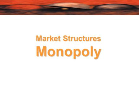 Market Structures Monopoly. Monopoly  Defining monopoly  Only one seller  Barriers to entry  economies of scale  product differentiation and brand.