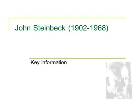 John Steinbeck (1902-1968) Key Information Steinbeck's Formative Years Born 1902 in Salinas, California Parents upper-middle class family, aspiring to.