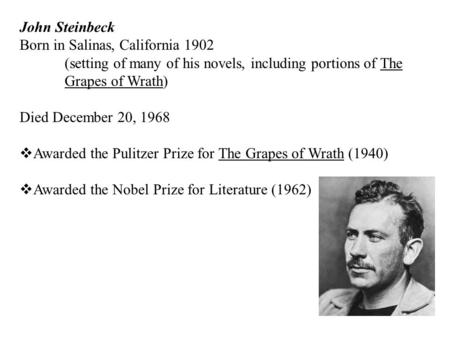 John Steinbeck Born in Salinas, California 1902 (setting of many of his novels, including portions of The Grapes of Wrath) Died December 20, 1968  Awarded.