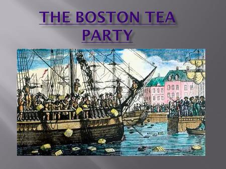 boston tea party essay questions The boston tea party by melanie myers professor randolph boothe pharr history 121 november 30, 2011 topic outline thesis statement: the boston tea party was a significant act of civil disobedience that galvanized americans around the issue of taxation and helped spark the revolutionary war.