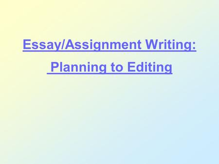 Essay/Assignment Writing: Planning to Editing. 2 August, 2015 2 Agenda 4 stages in essay writing: Preparing Planning Drafting Editing.