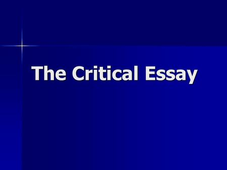 The Critical Essay. CONTENTS Introduction to Critical Essay writing (slides 3 – 6) Introduction to Critical Essay writing (slides 3 – 6) A)CHOOSING AN.
