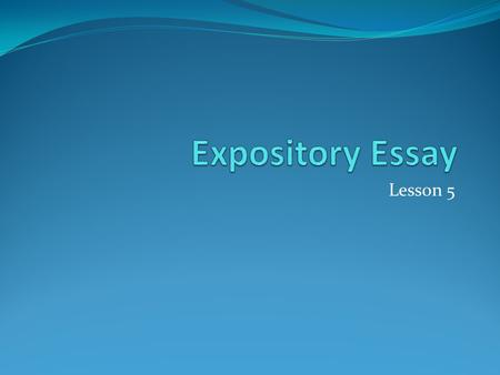 Expository Essay Lesson 5.