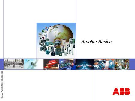 Breaker Basics Welcome to this general overview of ABB.
