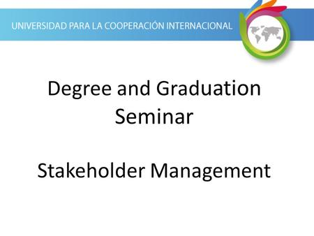 Degree and Grad uation Seminar Stakeholder Management.