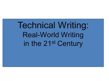 Technical writing in the 21st century will be the age