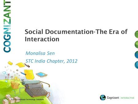 © 2012, Cognizant Technology Solutions Monalisa Sen STC India Chapter, 2012 Social Documentation-The Era of Interaction.