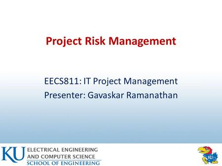 Project Risk Management EECS811: IT Project Management Presenter: Gavaskar Ramanathan.