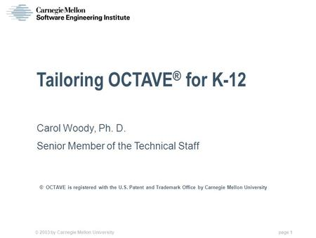© 2003 by Carnegie Mellon University page 1 Tailoring OCTAVE ® for K-12 ® OCTAVE is registered with the U.S. Patent and Trademark Office by Carnegie Mellon.