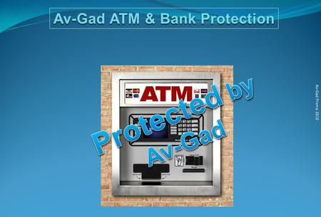 Av-Gad Promo 2010 Av-Gad ATM & Bank Protection Av-Gad Promo 2010 SesMo is a combined seismic detector used to protect bank safes, media safes, strong.