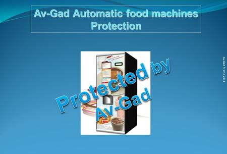 Av-Gad Promo 2013 Av-Gad Automatic food machines Protection.