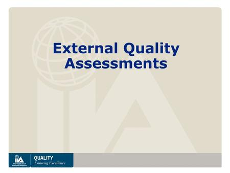 Www.theiia.org External Quality Assessments. www.theiia.org Session Overview Quality Standards Internal Quality Assessments External Quality Assessments.