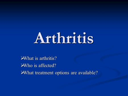Arthritis  What is arthritis?  Who is affected?  What treatment options are available?