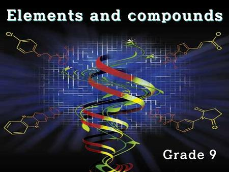 Elements and compounds Grade 9. Definition of an element An element is a substance that cannot be made into anything simpler by means of a chemical reaction.