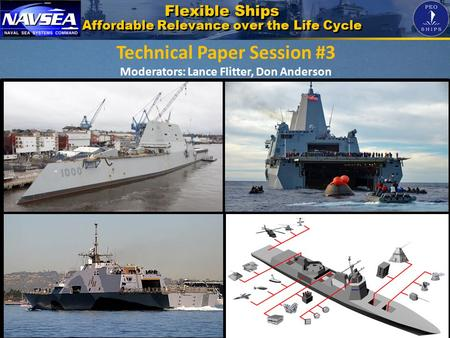 1 Technical Paper Session #3 Moderators: Lance Flitter, Don Anderson Flexible Ships Affordable Relevance over the Life Cycle.