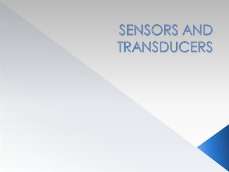  Sensors – the term sensor is used for an element which generates a signal which is proportional to the quantity being measured.  Transducer – these.