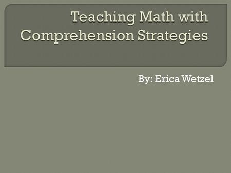 By: Erica Wetzel. SKILL AND DRILL PRACTICE MATH COMPREHENSION STRATEGIES.